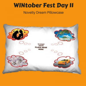WINtober Fest Day 11 - Novelty Dream Pillowcase